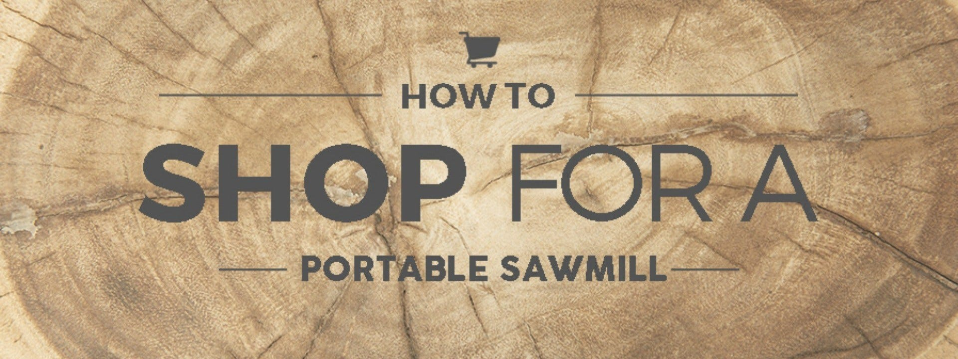 How to Shop for a Portable Sawmill